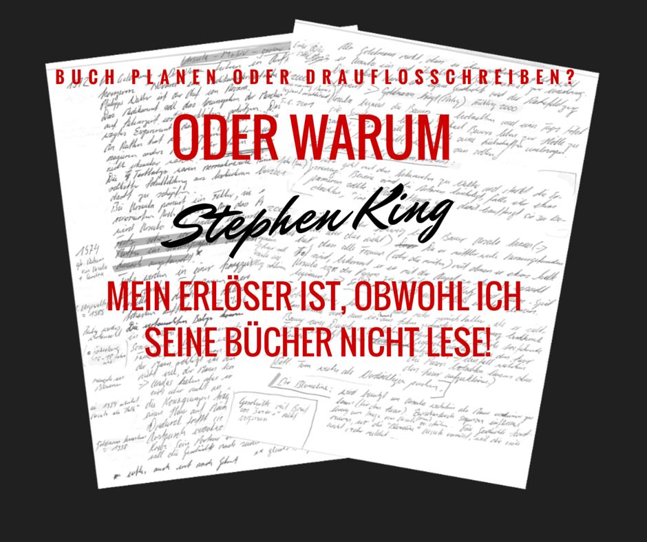 Buch planen oder drauflosschreiben? Oder warum Stephen King mein Erlöser ist, obwohl ich seine Bücher nicht lese!